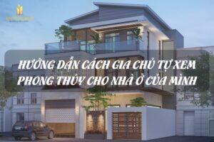 Xem Phong Thủy Nhà Ở Theo Tuổi Gia Chủ Rước Tài Đón Lộc