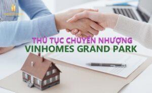 Thủ Tục Chuyển Nhượng Căn Hộ Vinhomes Grand Park Quy Trình Ntn?
